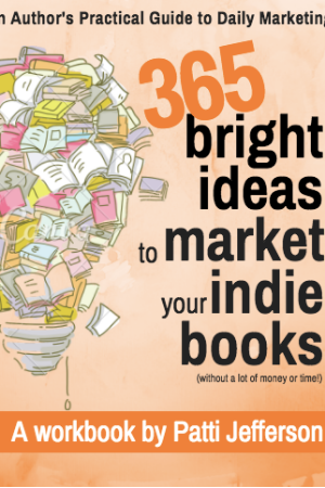365 Bright Ideas to Market Your Indie Books (without a lot of money or time!)