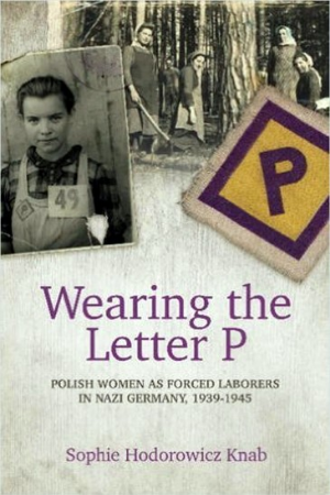 Wearing the Letter P: Polish Women as Forced Laborers in Nazi Germany 1939-1945