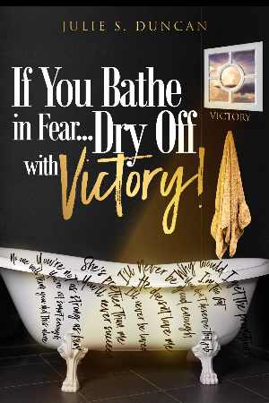 If You Bathe In Fear... Dry Off With Victory!